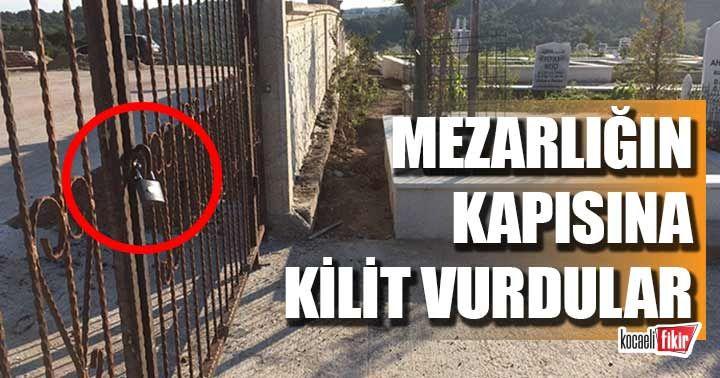 Kocaeli'de mezarlığın kapısına kilit astılar