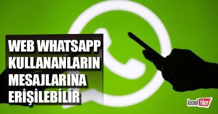 Web WhatsApp kullananların mesajlarına  erişilebilir