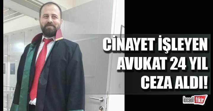 Cinayet işleyen avukat 24 yıl ceza aldı