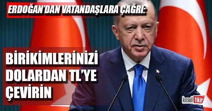 Cumhurbaşkanı Erdoğan'dan vatandaşlara çağrı: Birikimlerinizi dolardan TL'ye çevirin