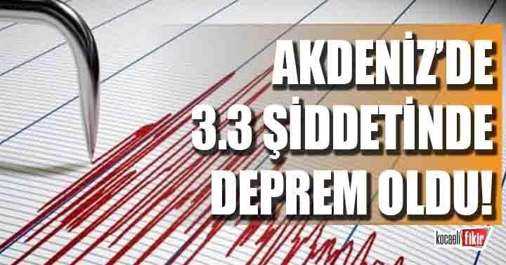Akdeniz'de 3.3 büyüklüğünde deprem!