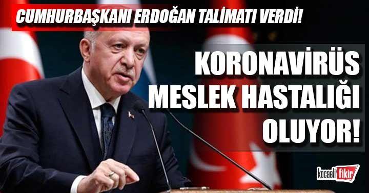 Cumhurbaşkanı Erdoğan talimatı verdi! Koronavirüs meslek hastalığı oluyor