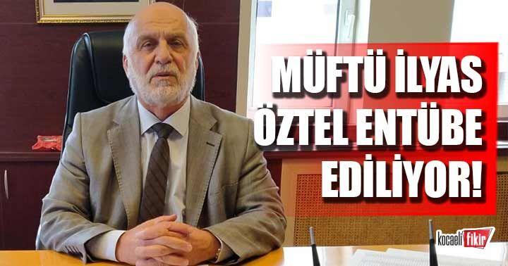 Müftü İlyas Öztel Entübe ediliyor!