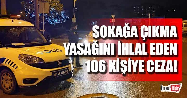 Sokağa çıkma yasağını ihlal eden 106 kişiye ceza yağdı!