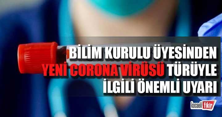 Bilim Kurulu üyesinden yeni corona virüsü türüyle ilgili önemli uyarı!