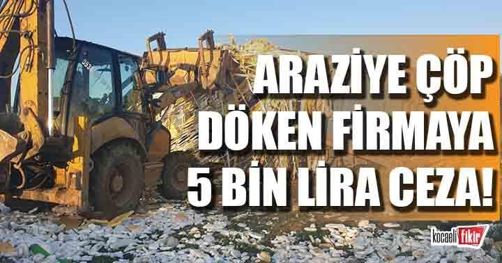 Gebze'de atıklarını boş araziye döken firmaya ceza!