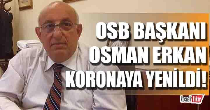 OSB Başkanı Osman Erkan Korona'ya yenik düştü!