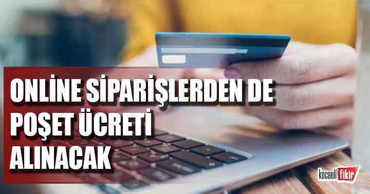 İnternetten alışveriş yapanlar dikkat! Online siparişlerden de poşet parası alınacak