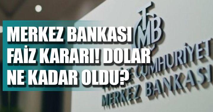 Merkez Bankası faiz kararını açıkladı! Dolarda durum ne oldu?