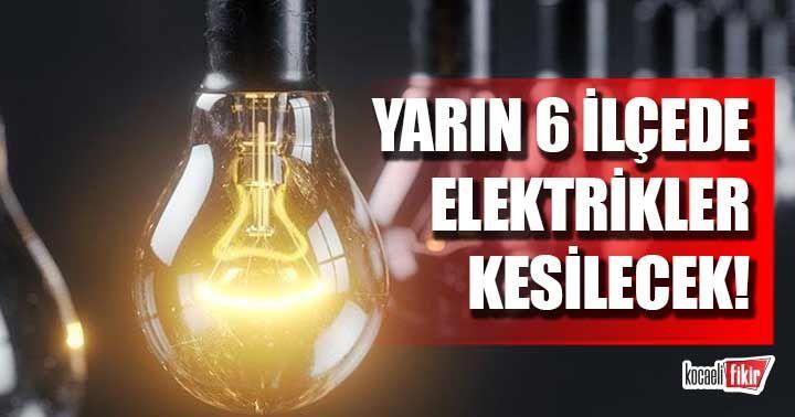 Yarın 6 ilçede elektrikler kesilecek