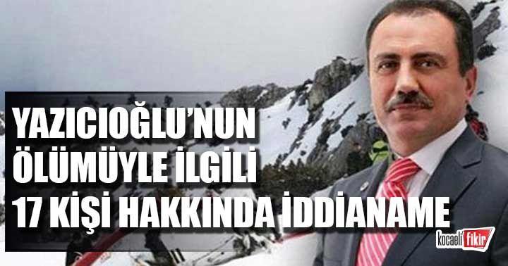 Yazıcıoğlu'nun ölümüyle ilgili 17 kişi hakkında iddianame!
