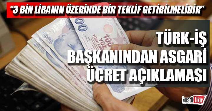 Türk-İş Başkanından asgari ücret açıklaması