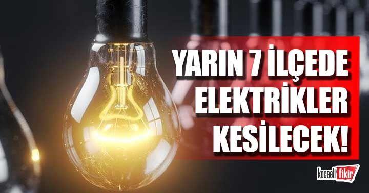 Yarın 7 ilçede elektrikler kesilecek!