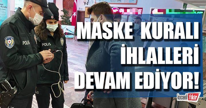 Kocaeli'de  maske kuralı ihlalleri devam ediyor!