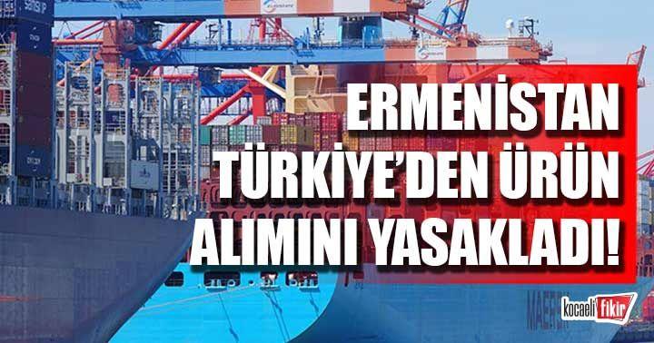 Ermenistan'dan Türk ürünlerine ambargo!