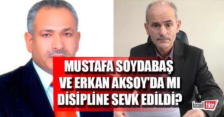 Erkan Aksoy ve Mustafa Soydabaş da mı disipline sevk edildi?
