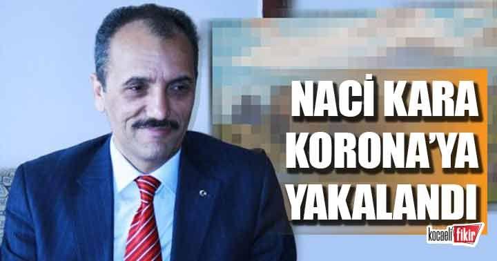 Naci Kara Korona'ya yakalandı!