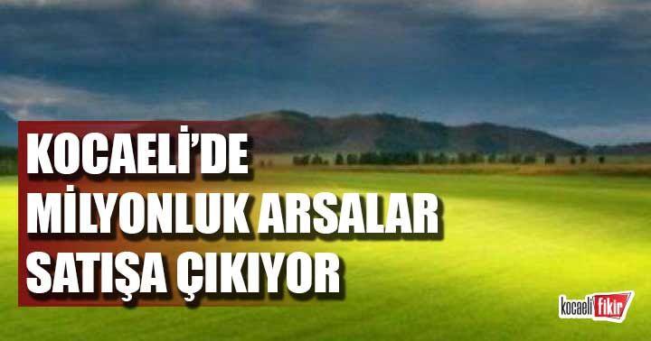 Kocaeli'de milyonluk arsalar satışa çıkıyor