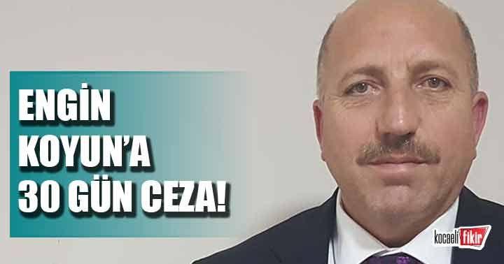 Engin Koyun 30 gün ceza aldı!