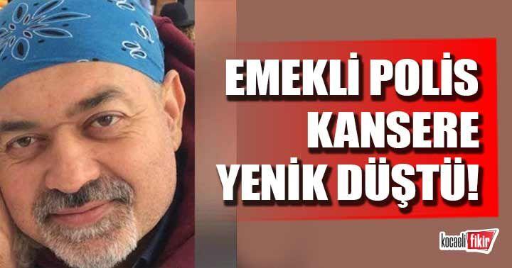 Kocaeli'de emekli Polis kansere yenildi!