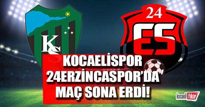 Kocaelispor- 24Erzincanspor maçı sona erdi!