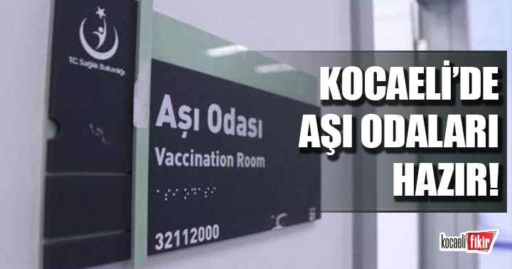 Kocaeli'de 796 aşı odası hazır!