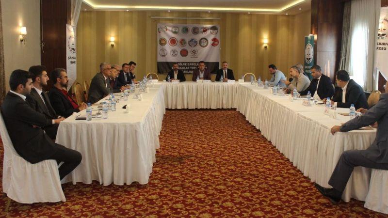 Bölge baroları Urfa'da toplandı: Tespit ve değerlendirmeler yapıldı!