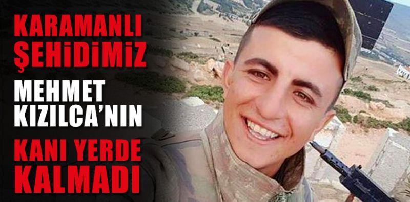 Şehidimiz Mehmet Kızılca'nın Kanı Yerde Kalmadı