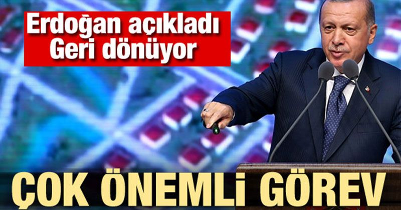 Erdoğan açıkladı: Geri dönüyor! Çok önemli görev