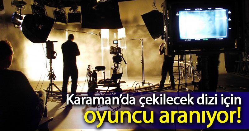 Karaman'da çekilecek dizi için oyuncu aranıyor