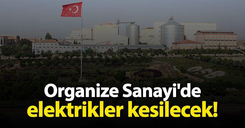 Organize Sanayi'de elektrikler kesilecek!
