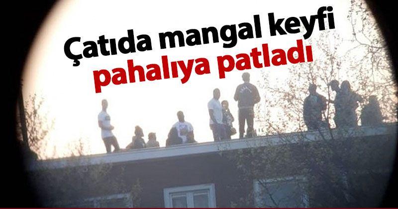 Çatıda mangal yapanlara 7 bin avro ceza