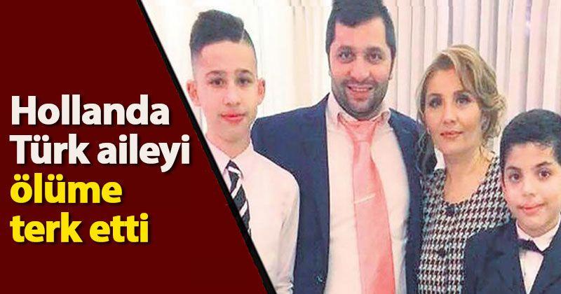 Hollanda, virüse yakalanan Türk aileyi ölüme terk etti