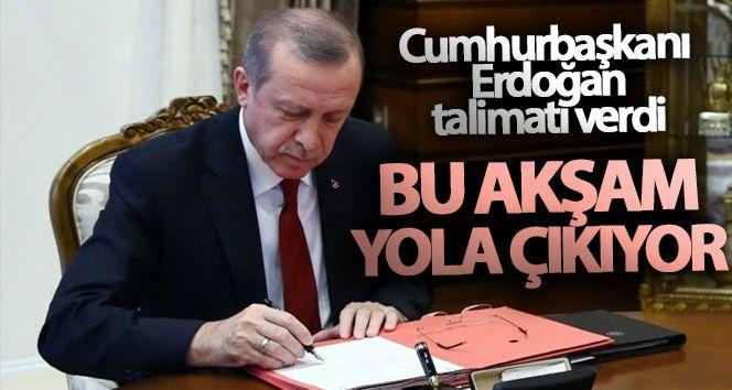 Talimatı Cumhurbaşkanı Erdoğan verdi! 'Bu akşam yola çıkıyor'
