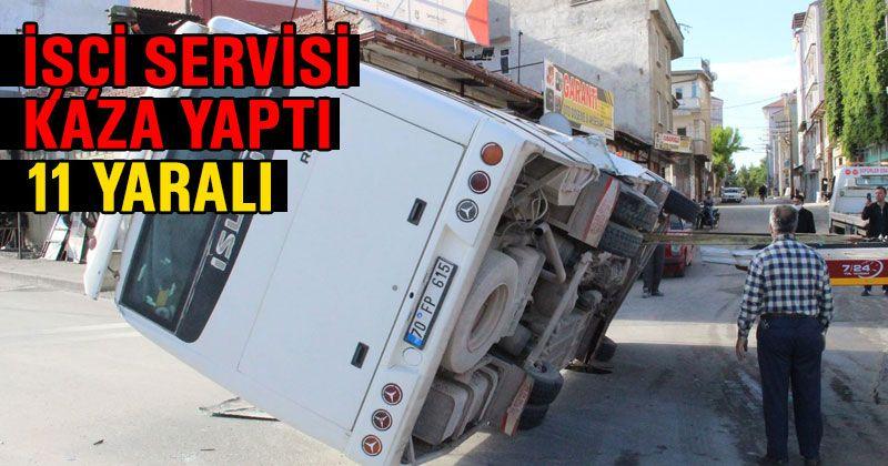 Karaman'da işçi servisi devrildi: 11 yaralı var