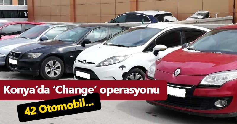 Konya'da 'Change' operasyonu