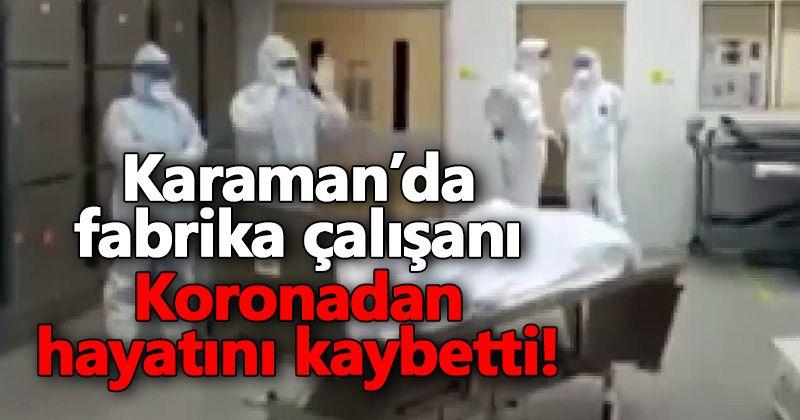Karaman'da Fabrikada Çalışan Bir Kişi Koronadan Hayatını Kaybetti
