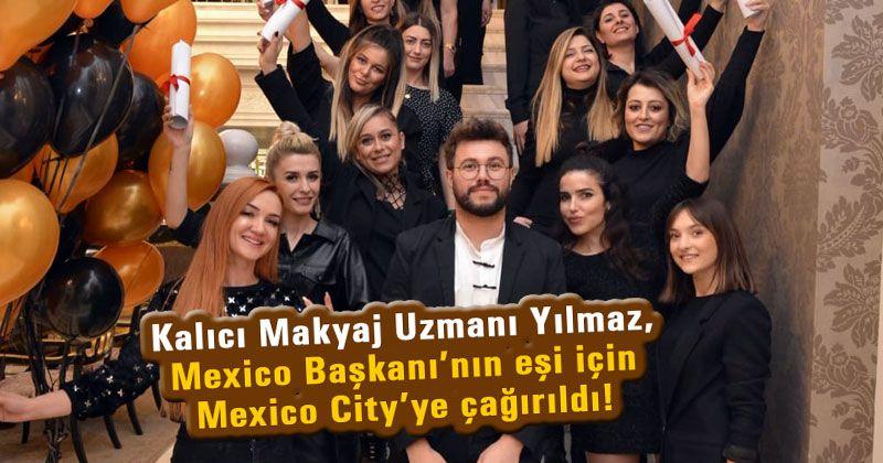 Kalıcı Makyaj Uzmanı Sinan İslam Yılmaz Mexico Başkanı'nın eşi için Mexico City'ye çağırıldı!
