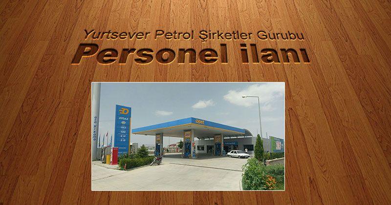 Yurtsever Petrol Şirketler Gurubu'na personel alınacak