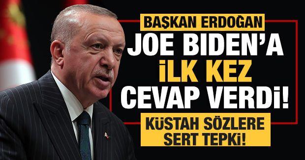 Başkan Erdoğan Joe Biden'a ilk kez cevap verdi