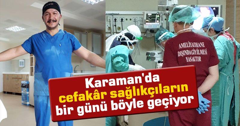 Karaman'da cefakâr sağlıkçıların bir günü böyle geçiyor