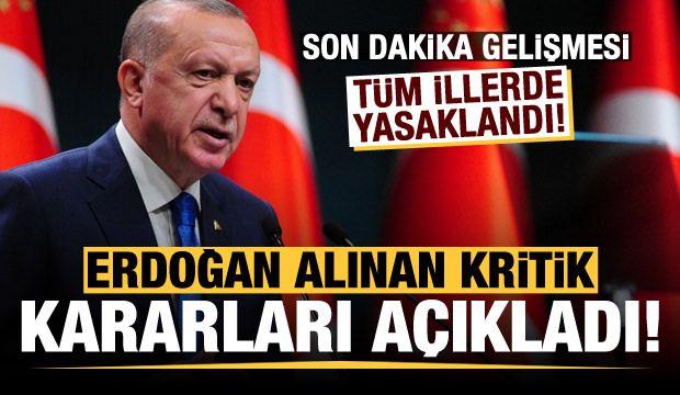 Erdoğan kritik kararları açıkladı! Tüm illerde yasaklandı...