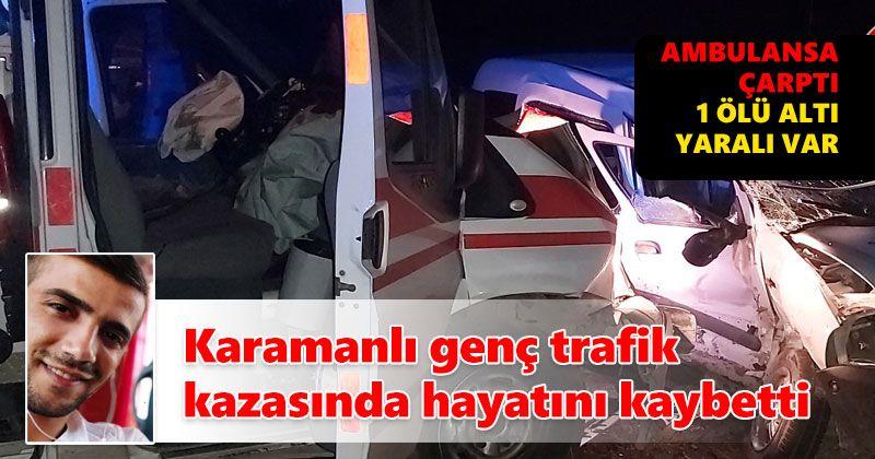 Karamanlı genç trafik kazasında hayatını kaybetti