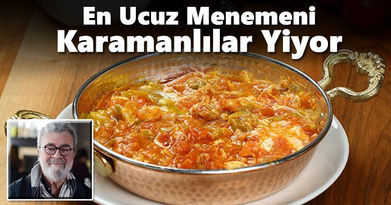 En Ucuz Menemeni Karamanlılar Yiyor
