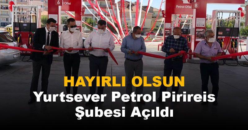 Yurtpet Petrol Pirireis Şubesi Açıldı