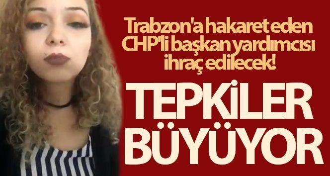 Trabzon'a hakaret eden CHP'li başkan yardımcısı ihraç edilecek!