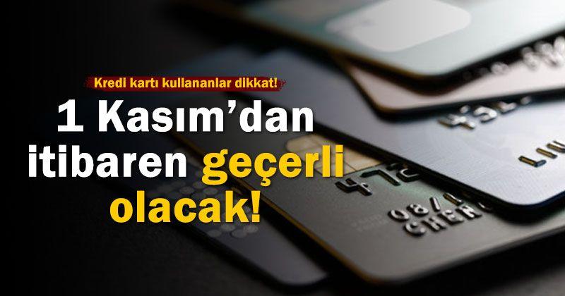 Kredi kartı kullananlar dikkat! 1 Kasım'dan itibaren değişiyor