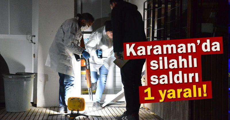 Karaman'da silahlı saldırı: 1 yaralı!