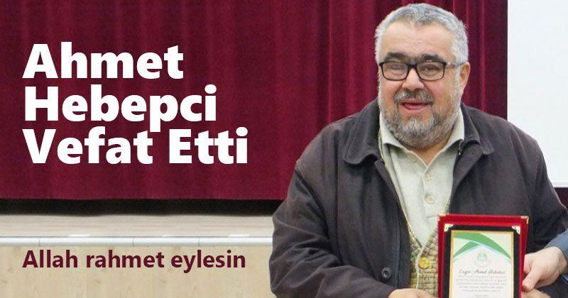 Ahmet Hebepci Vefat Etti