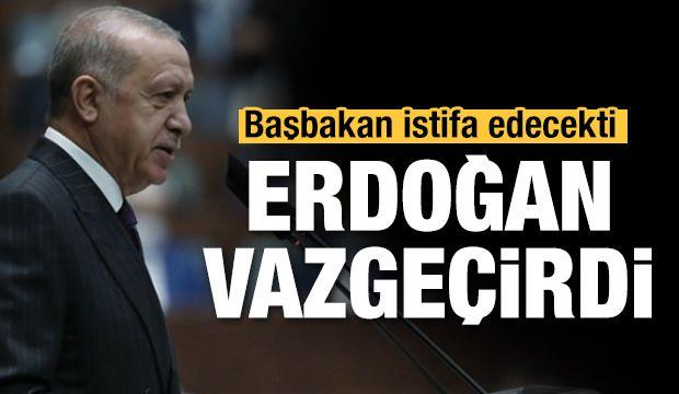 İstifadan Cumhurbaşkanı Erdoğan vazgeçirdi